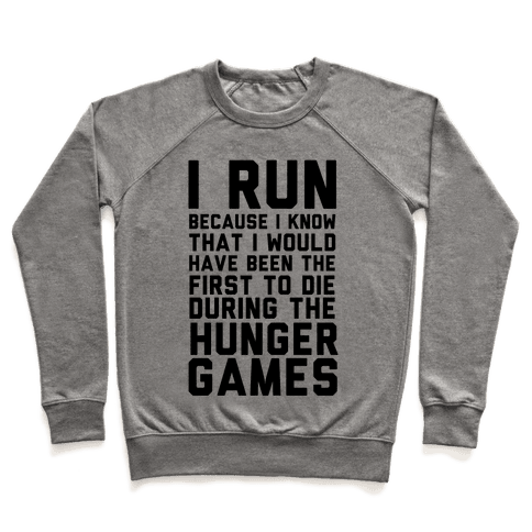 I Run Because Hunger Games Pullover
