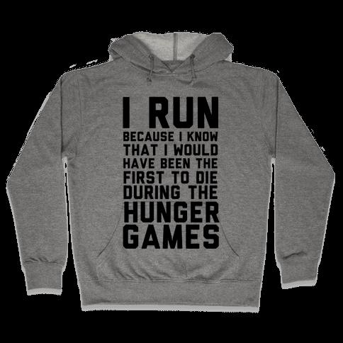 I Run Because Hunger Games Hooded Sweatshirt