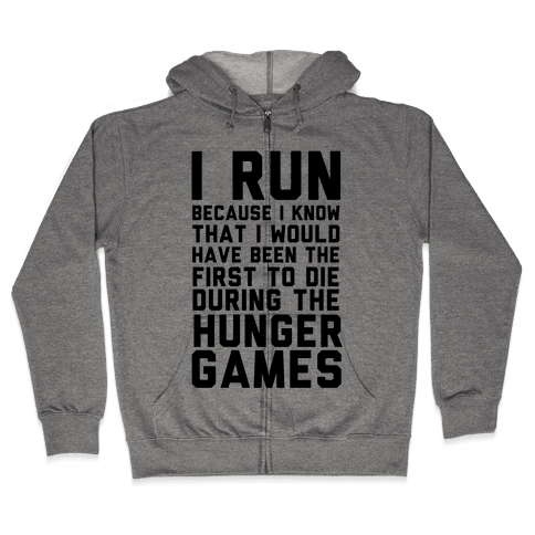 I Run Because Hunger Games Zip Hoodie