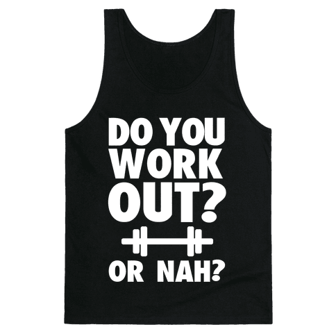 Do You Work Out? Or Nah? Tank Top
