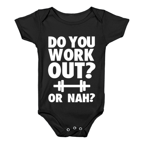 Do You Work Out? Or Nah? Baby Onesy