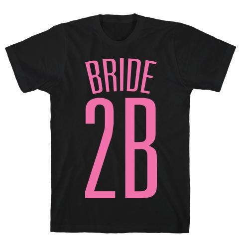 Bride 2B T-Shirt