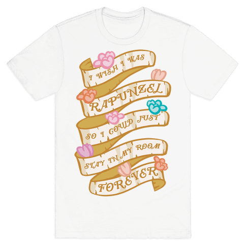I Wish I Was Rapunzel So I Could Just Stay In My Room Forever Mens T-Shirt