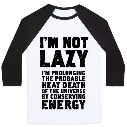 24ed0580 I'm Not Lazy I'm Prolonging the Probable Heat Death of the Universe  Baseball Tee | LookHUMAN