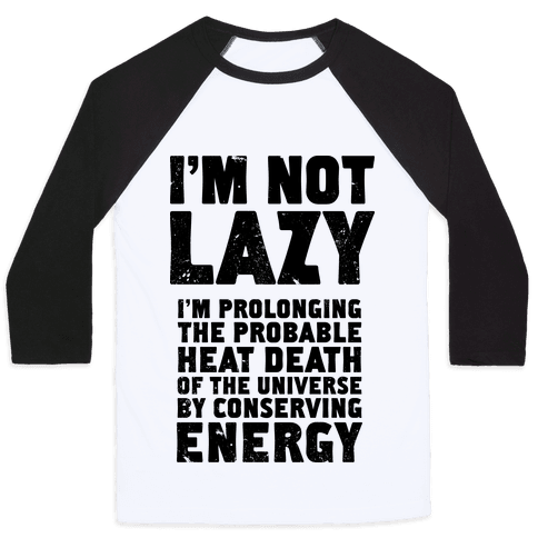 I'm Not Lazy I'm Prolonging the Probable Heat Death of the Universe Baseball Tee