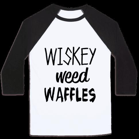 Wiskey Weed Waffles Baseball Tee