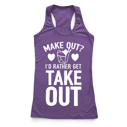Make Out I'd Rather Get Takeout Racerback Tank Top