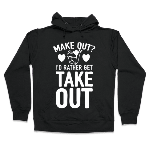Make Out I'd Rather Get Takeout Hooded Sweatshirt