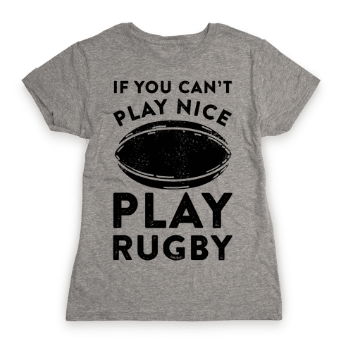 If You Can't Play Nice Play Rugby Womens T-Shirt