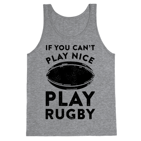 If You Can't Play Nice Play Rugby Tank Top