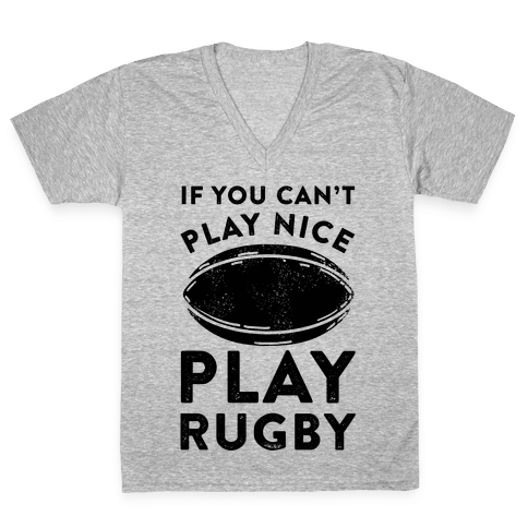 If You Can't Play Nice Play Rugby V-Neck Tee Shirt