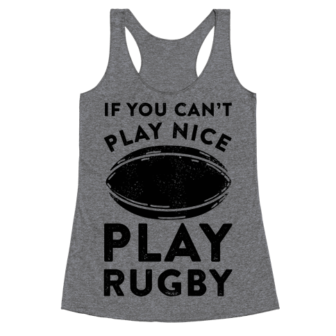 If You Can't Play Nice Play Rugby Racerback Tank Top