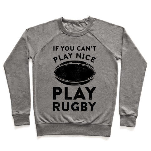 If You Can't Play Nice Play Rugby Pullover