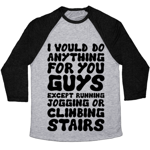 I Would Do Anything For You Guys Baseball Tee