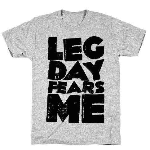 Leg Day Fears Me  Mens T-Shirt