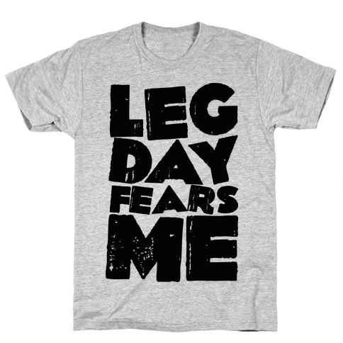Leg Day Fears Me  Mens T-Shirt