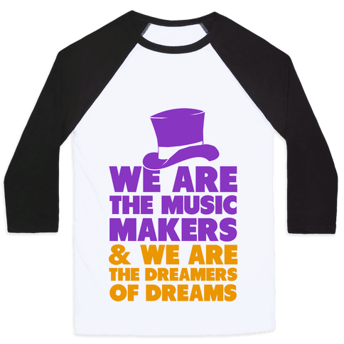 We are the Music Makers Baseball Tee