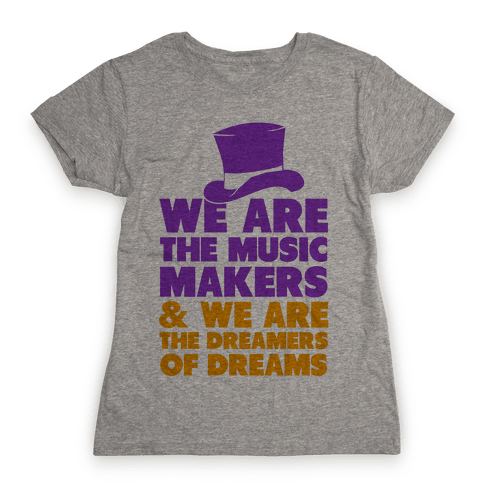 We are the Music Makers Womens T-Shirt