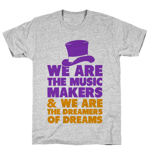 We are the Music Makers Mens T-Shirt
