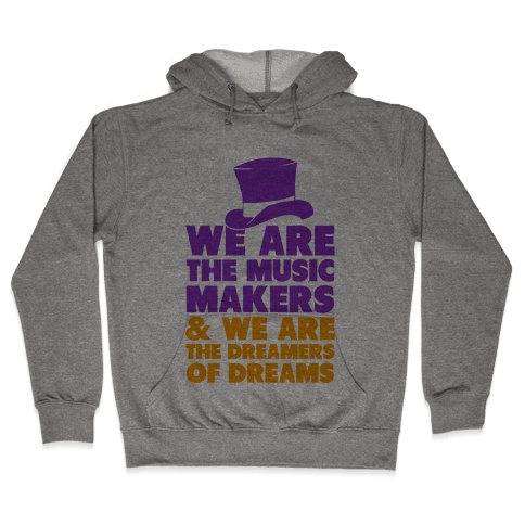 We are the Music Makers Hooded Sweatshirt