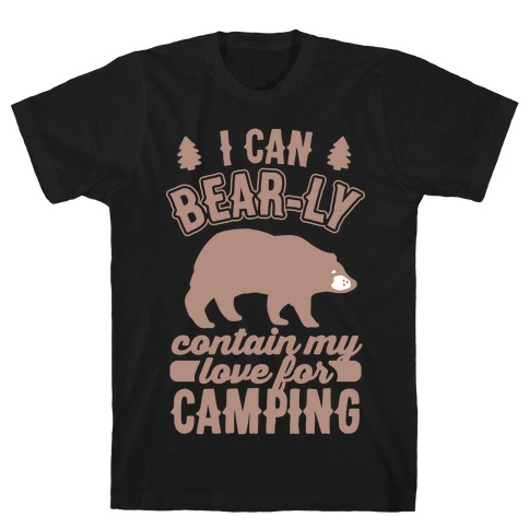 I Can Bear-ly Contain My Love For Camping Mens T-Shirt