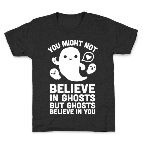 You Might Not Believe in Ghosts But Ghosts Believe in You Kids T-Shirt