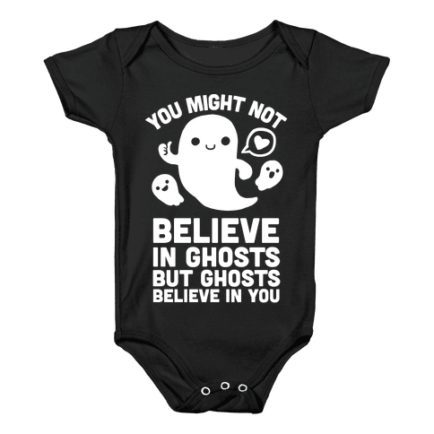 You Might Not Believe in Ghosts But Ghosts Believe in You Baby Onesy
