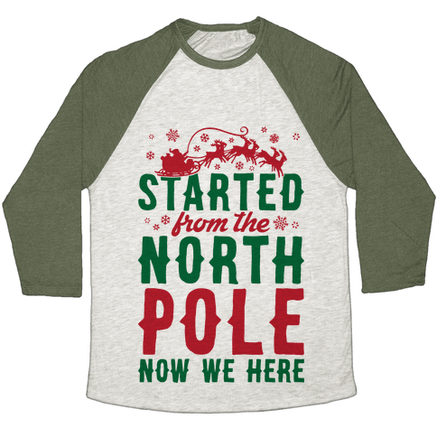 Started From The North Pole Now We Here Baseball Tee