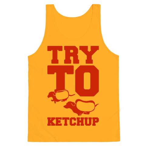 Try To Ketchup Tank Top