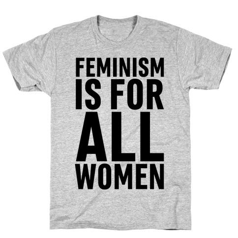 Feminism Is For All Women T-Shirt