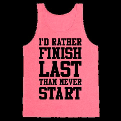 I'd Rather Finish Last Than Never Start Tank Top