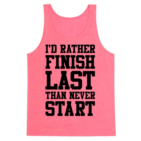 I'd Rather Finish Last Than Never Start Tank Top