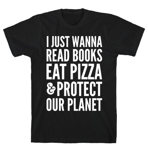 I Just Wanna Read Books, Eat Pizza, & Protect Our Planet Mens T-Shirt