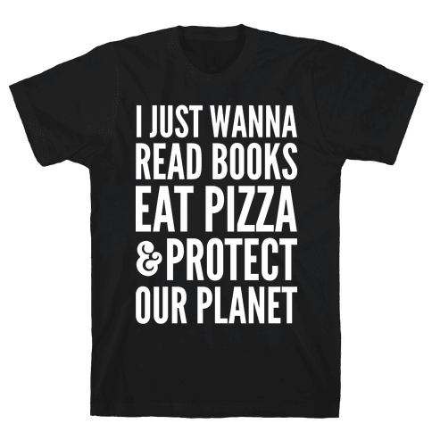 I Just Wanna Read Books, Eat Pizza, & Protect Our Planet