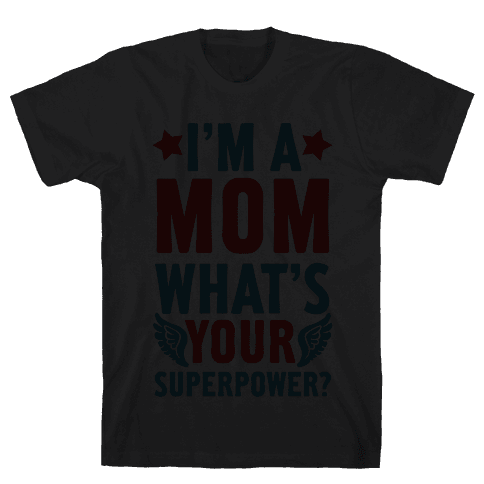I'm A Mom, What's Your Superpower? Mens T-Shirt