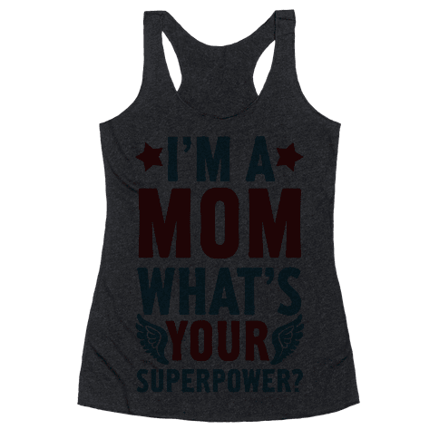 I'm A Mom, What's Your Superpower? Racerback Tank Top