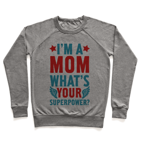 I'm A Mom, What's Your Superpower? Pullover