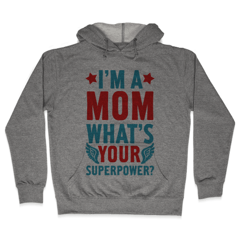 I'm A Mom, What's Your Superpower? Hooded Sweatshirt