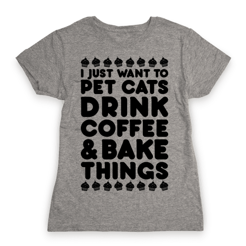Pet Cats Drink Coffee Bake Things Womens T-Shirt