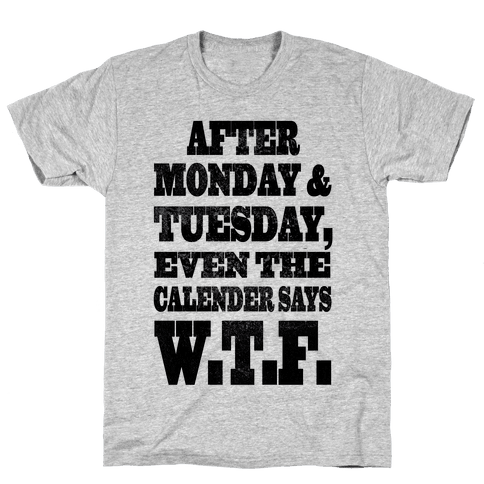 After Monday and Tuesday Even the Caldaner Says W.T.F Mens T-Shirt