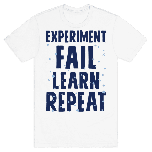 Experiment, Fail, Learn, Repeat Mens T-Shirt