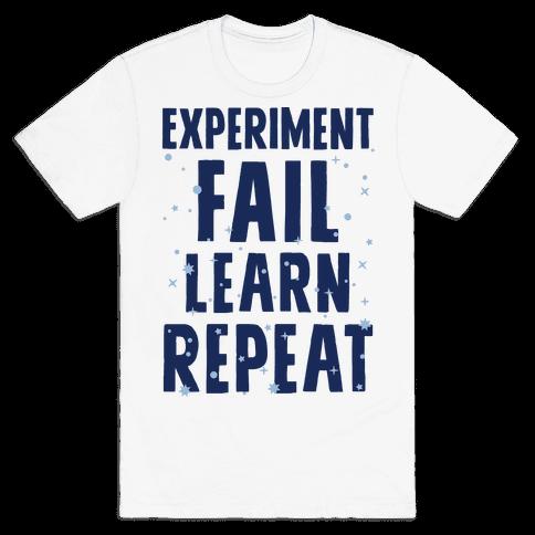 Experiment, Fail, Learn, Repeat Mens T-Shirt