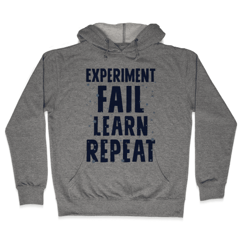 Experiment, Fail, Learn, Repeat Hooded Sweatshirt