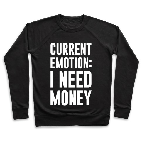 Current Emotion I Need Money Pullover