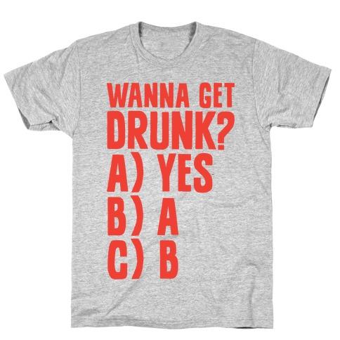 Wanna Get Drunk? Mens T-Shirt