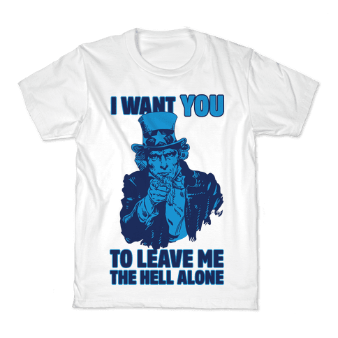 Uncle Sam Says I Want YOU to Leave Me the Hell Alone Kids T-Shirt