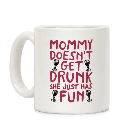 Mommy Doesn't Get Drunk Coffee Mug