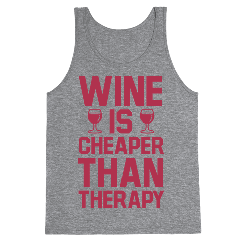 Wine is Cheaper Than Therapy Tank Top