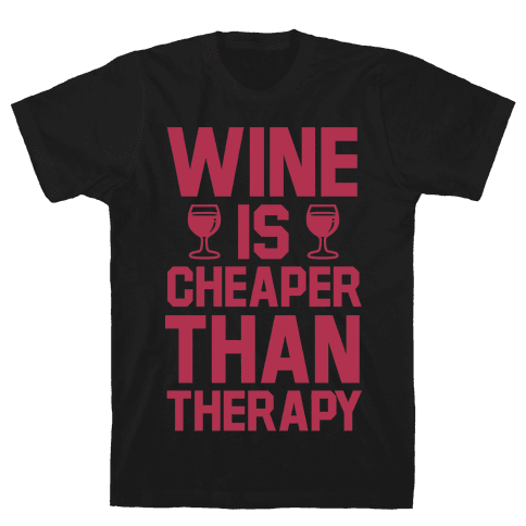 Wine is Cheaper Than Therapy Mens T-Shirt