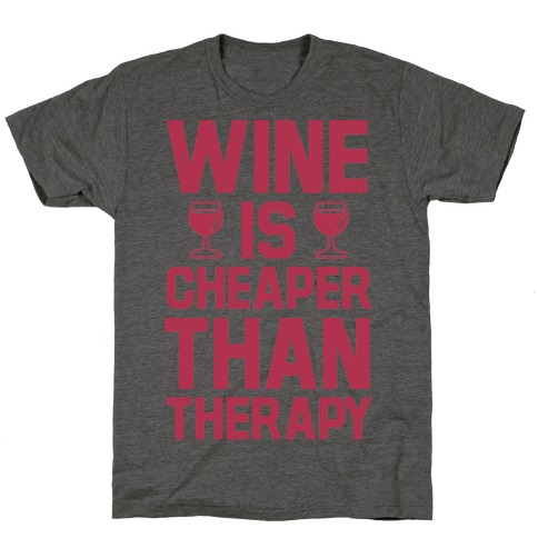 Wine is Cheaper Than Therapy T-Shirt